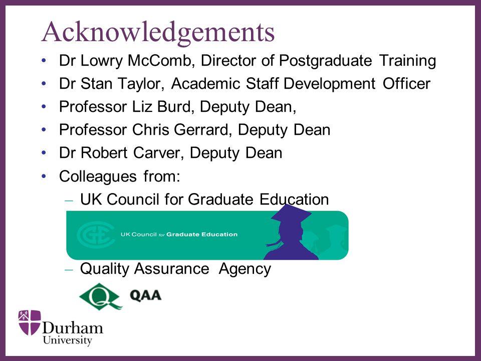 ∂ Acknowledgements Dr Lowry McComb, Director of Postgraduate Training Dr Stan Taylor, Academic Staff Development Officer Professor Liz Burd, Deputy De