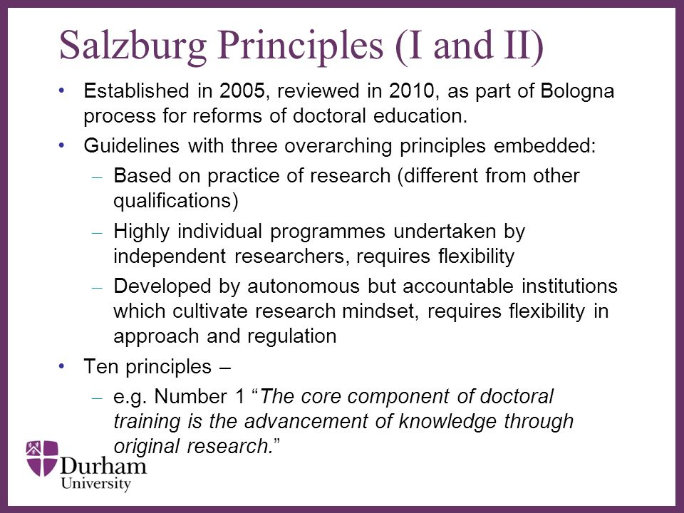 ∂ Salzburg Principles (I and II) Established in 2005, reviewed in 2010, as part of Bologna process for reforms of doctoral education. Guidelines with