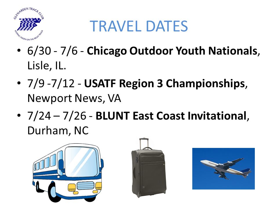 TRAVEL DATES 6/30 - 7/6 - Chicago Outdoor Youth Nationals, Lisle, IL. 7/9 -7/12 - USATF Region 3 Championships, Newport News, VA 7/24 – 7/26 - BLUNT E
