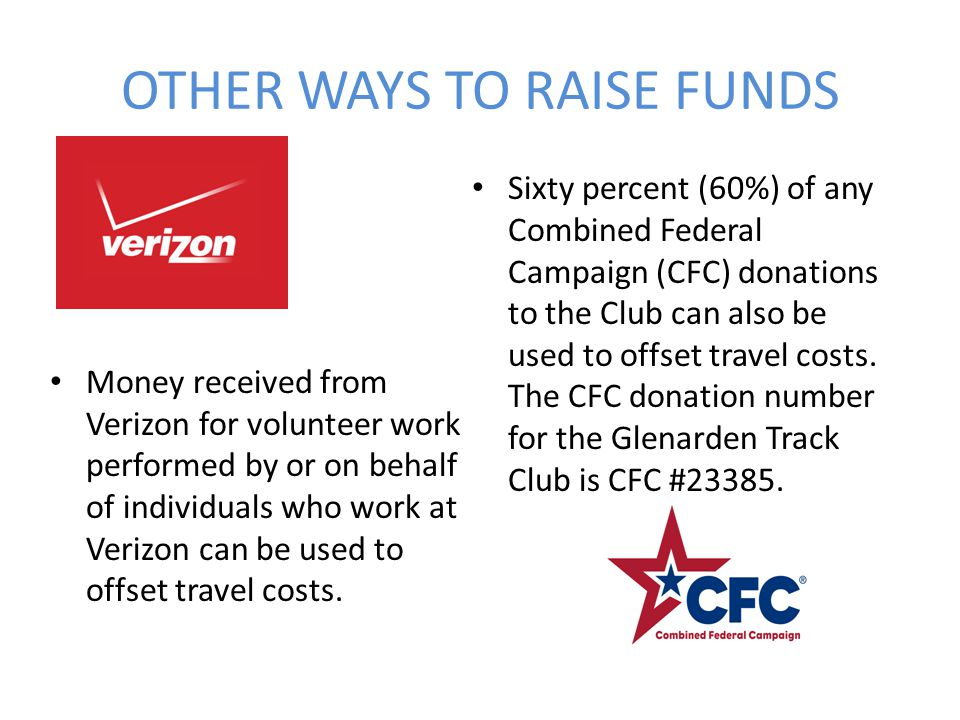 OTHER WAYS TO RAISE FUNDS Money received from Verizon for volunteer work performed by or on behalf of individuals who work at Verizon can be used to o
