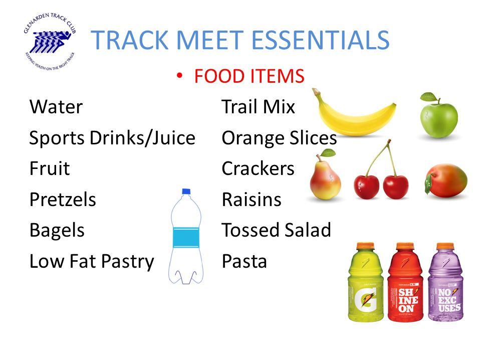 TRACK MEET ESSENTIALS FOOD ITEMS WaterTrail Mix Sports Drinks/JuiceOrange Slices FruitCrackers PretzelsRaisins BagelsTossed Salad Low Fat PastryPasta