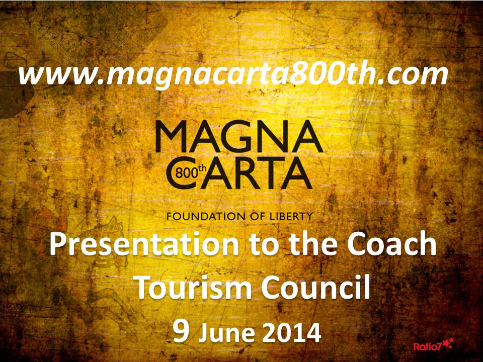1 Presentation to the Coach Tourism Council 9 June 2014 Presentation to the Coach Tourism Council 9 June 2014 www.magnacarta800th.com