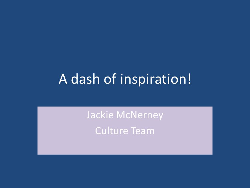 A dash of inspiration! Jackie McNerney Culture Team