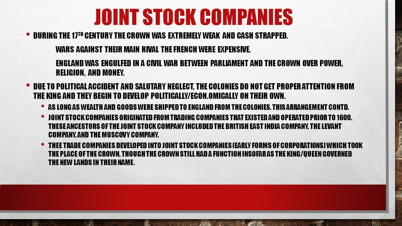 JOINT STOCK COMPANIES DURING THE 17 TH CENTURY THE CROWN WAS EXTREMELY WEAK AND CASH STRAPPED.