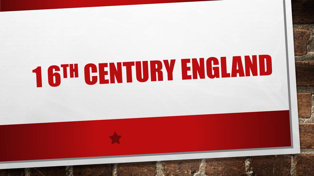 1 6 TH CENTURY ENGLAND