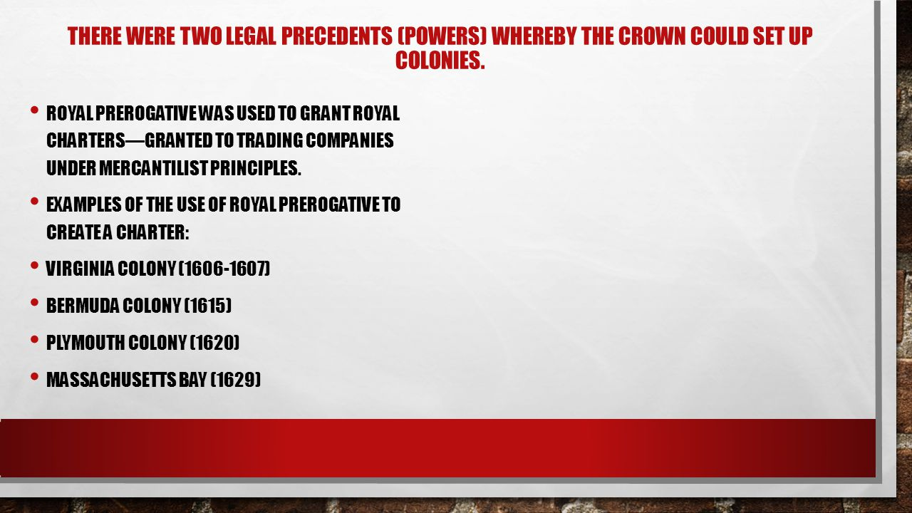 THERE WERE TWO LEGAL PRECEDENTS (POWERS) WHEREBY THE CROWN COULD SET UP COLONIES.