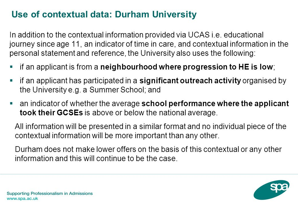 Use of contextual data: Durham University In addition to the contextual information provided via UCAS i.e.