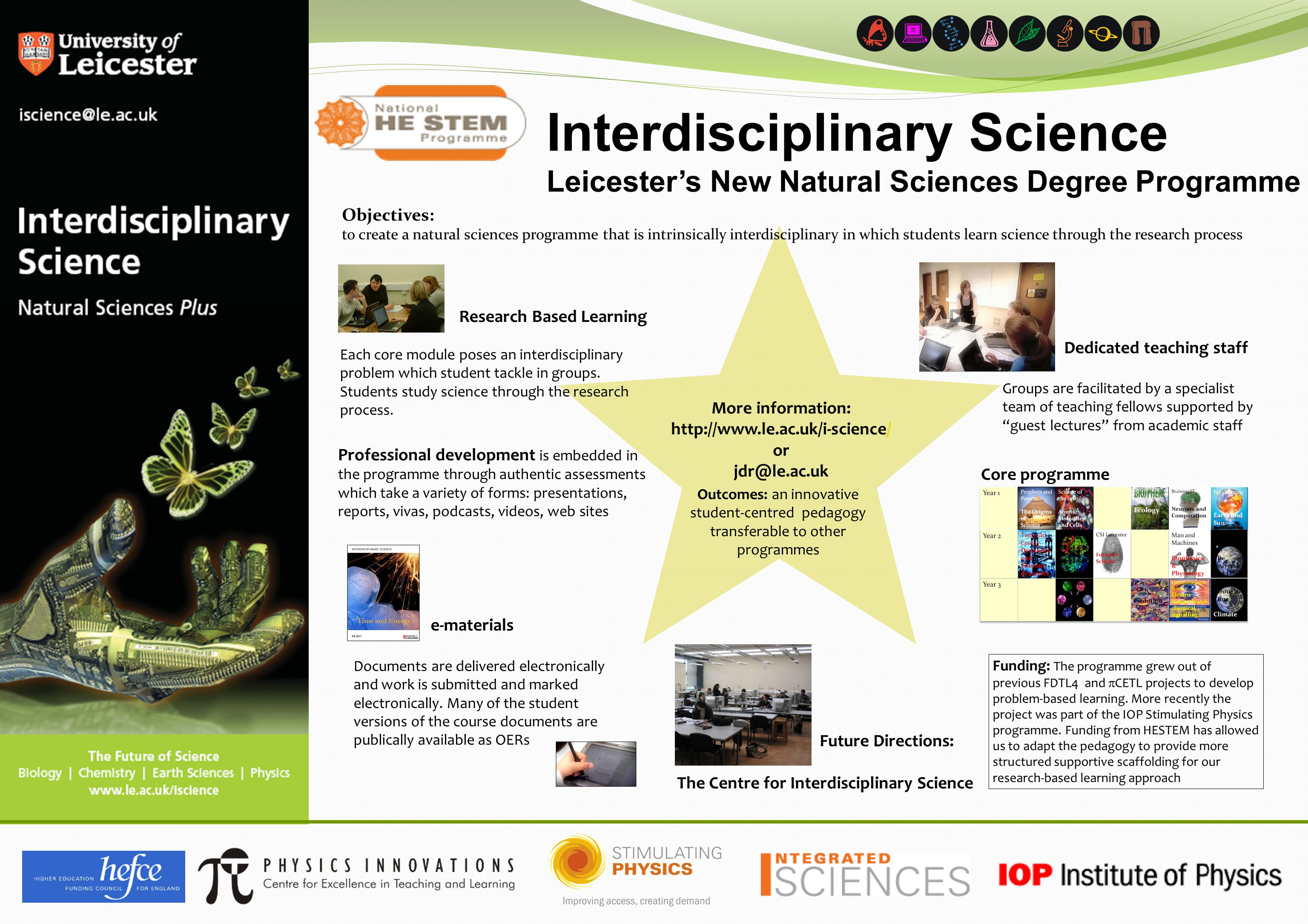 Interdisciplinary Science Leicester's New Natural Sciences Degree Programme More information: http://www.le.ac.uk/i-science// or jdr@le.ac.uk Objectives: to create a natural sciences programme that is intrinsically interdisciplinary in which students learn science through the research process e-materials Documents are delivered electronically and work is submitted and marked electronically.
