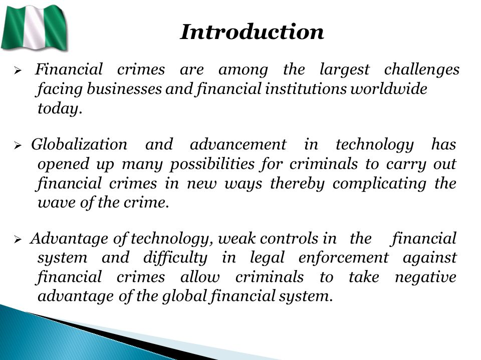 Types of Financial and Organised crimes  Advance fee and Internet Fraud (The Nigeria Princes)  Money Laundering  Credit Card/ATM Card Fraud  Immigration and Identity Paper Frauds  Embezzlement/Bank Fraud  Kidnapping