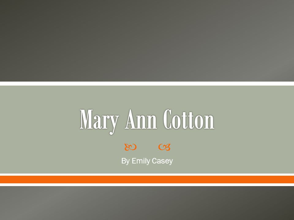  Mary Ann Cotton is evil o Killed her family members to get money out of it o Killed by means of arsenic poisoning  Type o Moral evil- harms perpetrated by some agent  Characteristics of an evil person that Mary Ann has o Deceives others o High level of respectability to victims o Projects sins/evils onto very specific group  Mary Ann does not say if what she did was evil or not o If she did she probably wouldn't because she repeatedly killed family members by arsenic poisoning