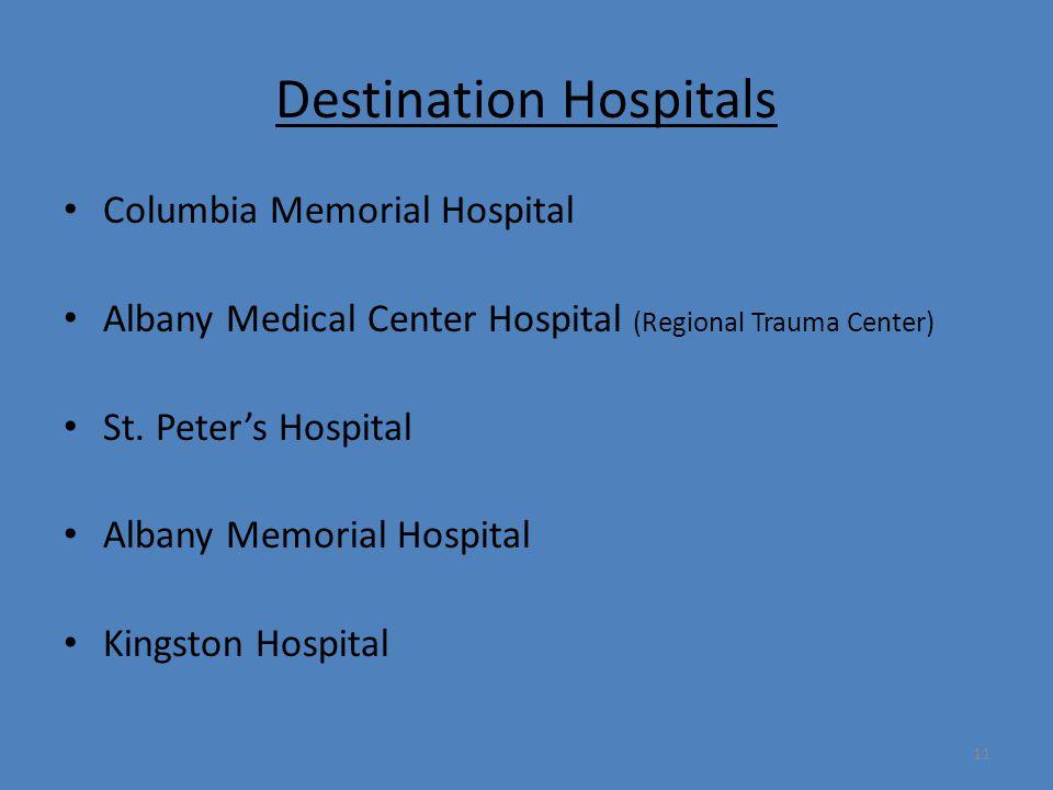 11 Destination Hospitals Columbia Memorial Hospital Albany Medical Center Hospital (Regional Trauma Center) St. Peter's Hospital Albany Memorial Hospi