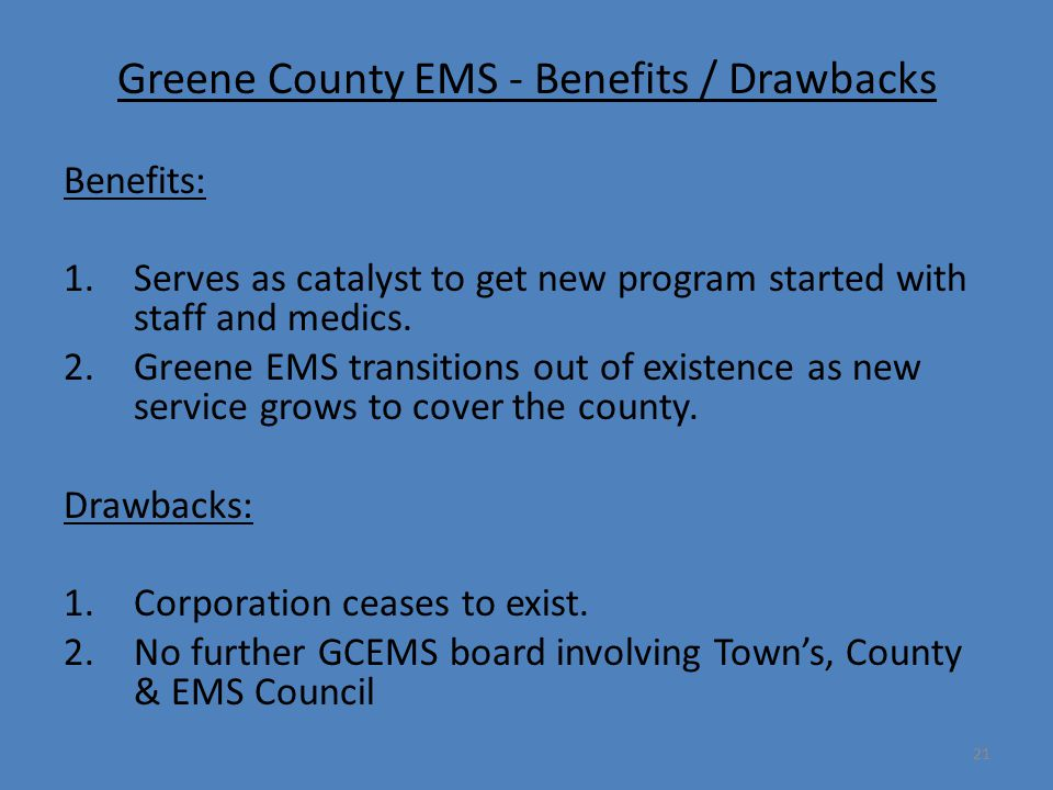 21 Greene County EMS - Benefits / Drawbacks Benefits: 1.Serves as catalyst to get new program started with staff and medics. 2.Greene EMS transitions