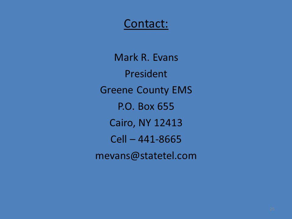 25 Contact: Mark R. Evans President Greene County EMS P.O. Box 655 Cairo, NY 12413 Cell – 441-8665 mevans@statetel.com