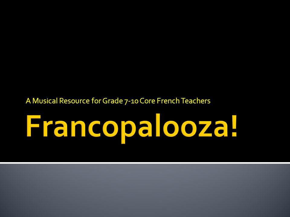 A Musical Resource for Grade 7-10 Core French Teachers