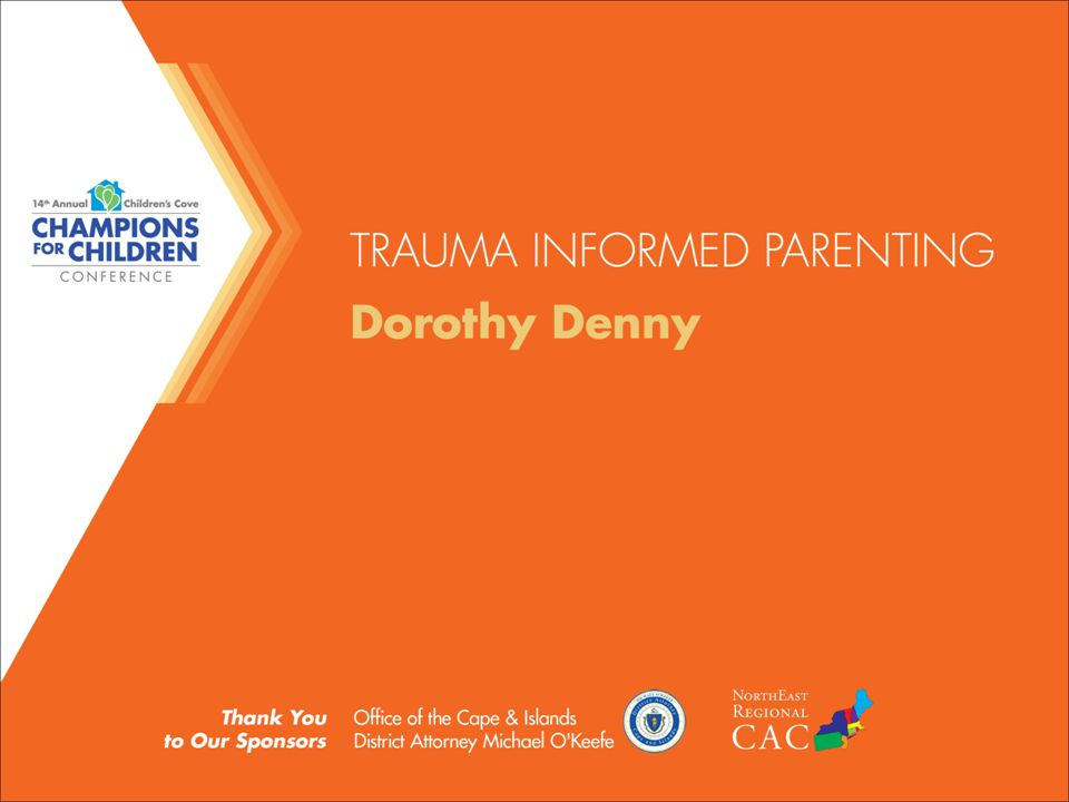 Trauma- Informed Parenting Dorothy Denny, MSW, LCSW
