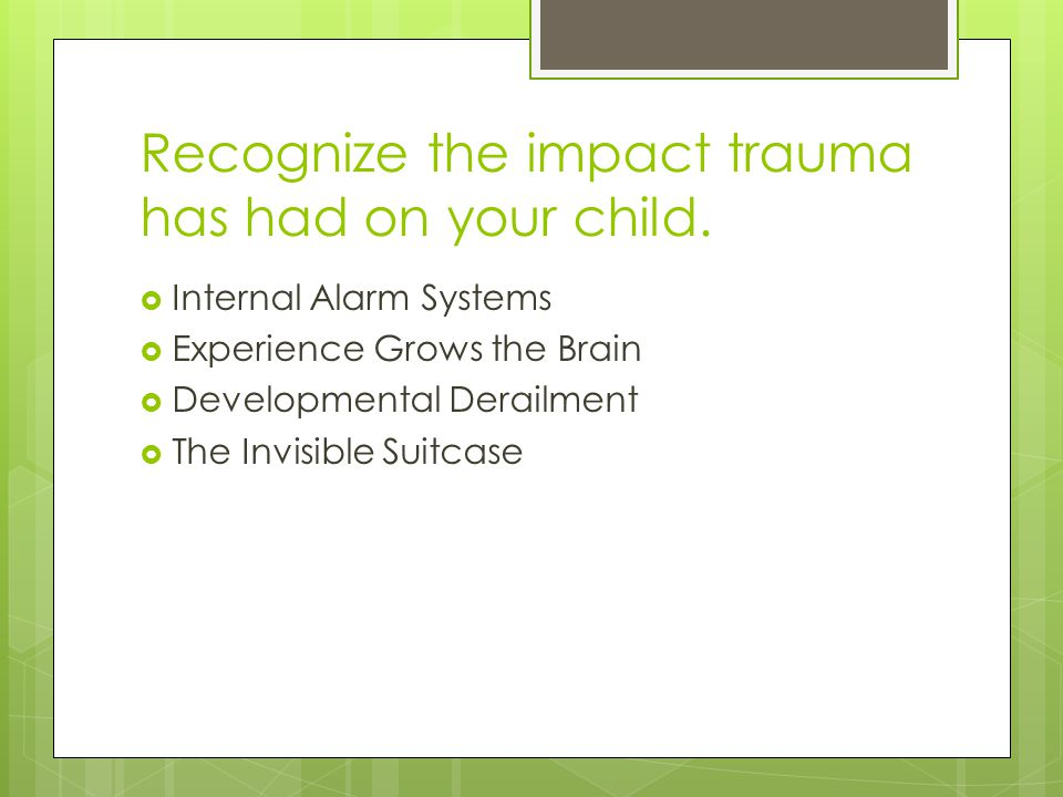 How Trauma-Informed Parents Can Respond  Offer a secure base of love and protection.