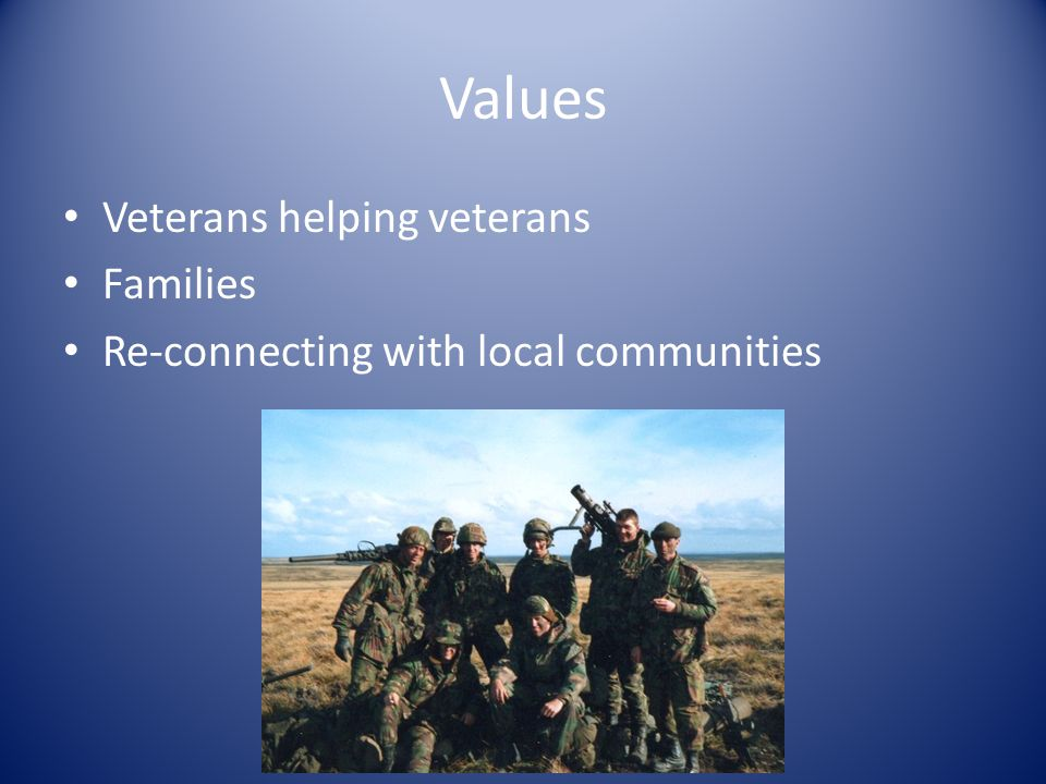 Values Veterans helping veterans Families Re-connecting with local communities