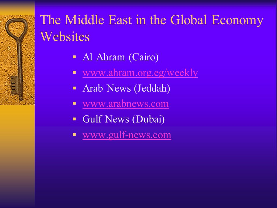 The Middle East in the Global Economy Websites  Al Ahram (Cairo)  www.ahram.org.eg/weekly www.ahram.org.eg/weekly  Arab News (Jeddah)  www.arabnews.com www.arabnews.com  Gulf News (Dubai)  www.gulf-news.com www.gulf-news.com