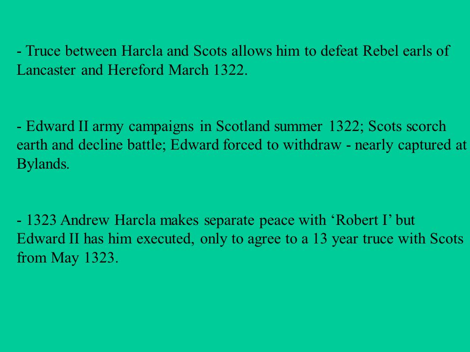- Truce between Harcla and Scots allows him to defeat Rebel earls of Lancaster and Hereford March 1322.