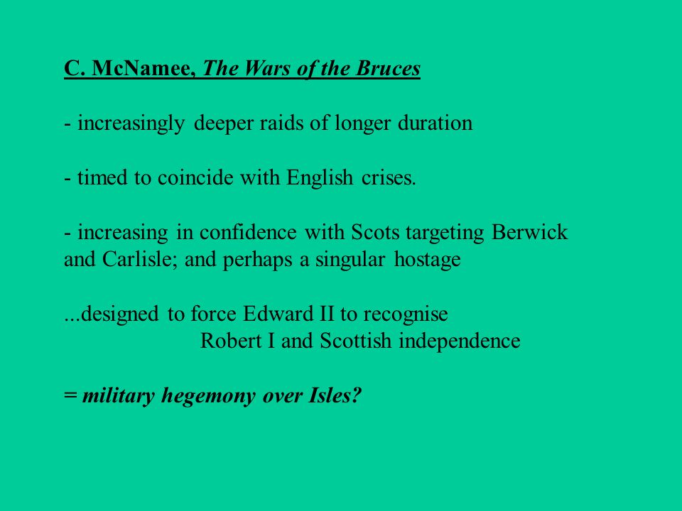C. McNamee, The Wars of the Bruces - increasingly deeper raids of longer duration - timed to coincide with English crises. - increasing in confidence