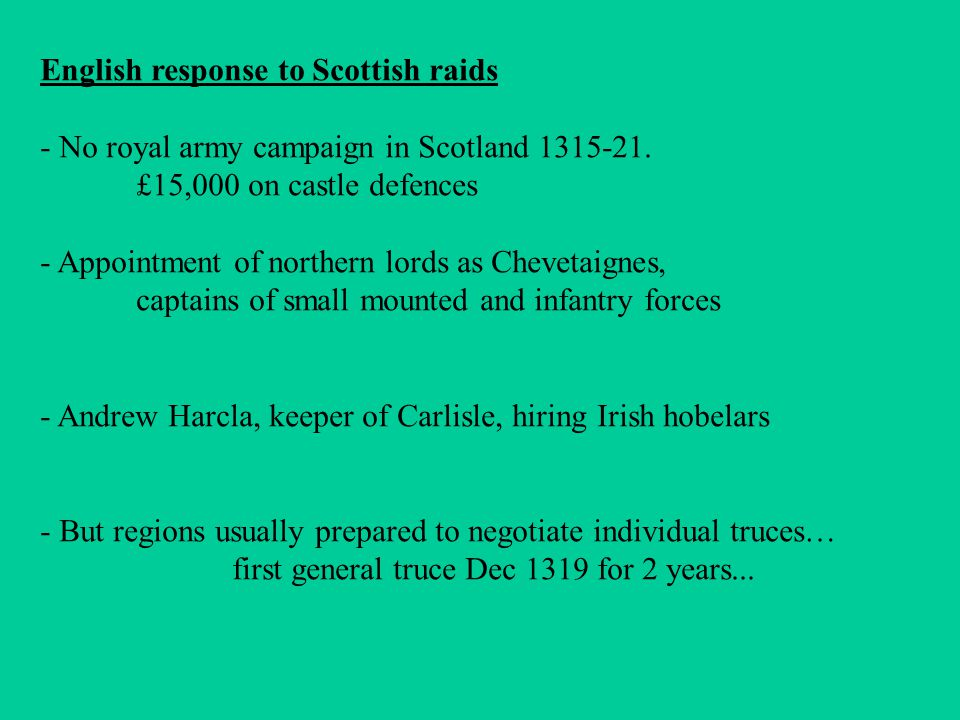 English response to Scottish raids - No royal army campaign in Scotland 1315-21.