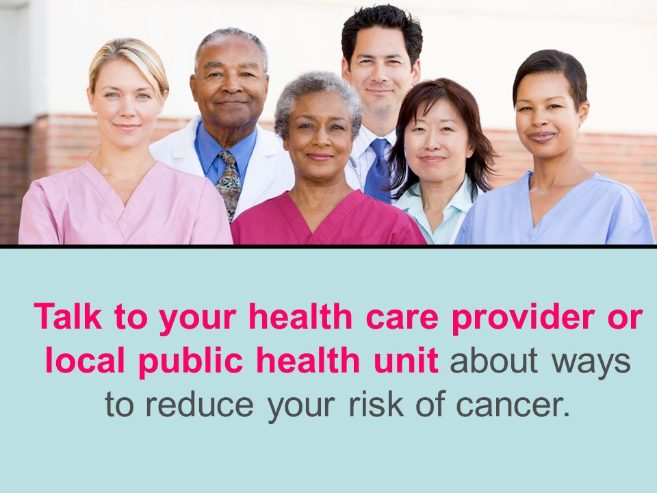 For more information call Durham Health Connection Line at 905-666-6241 or 1-800-841-2729 or visit www.durham.ca Created in partnership with the GTA Cancer Prevention and Screening Network