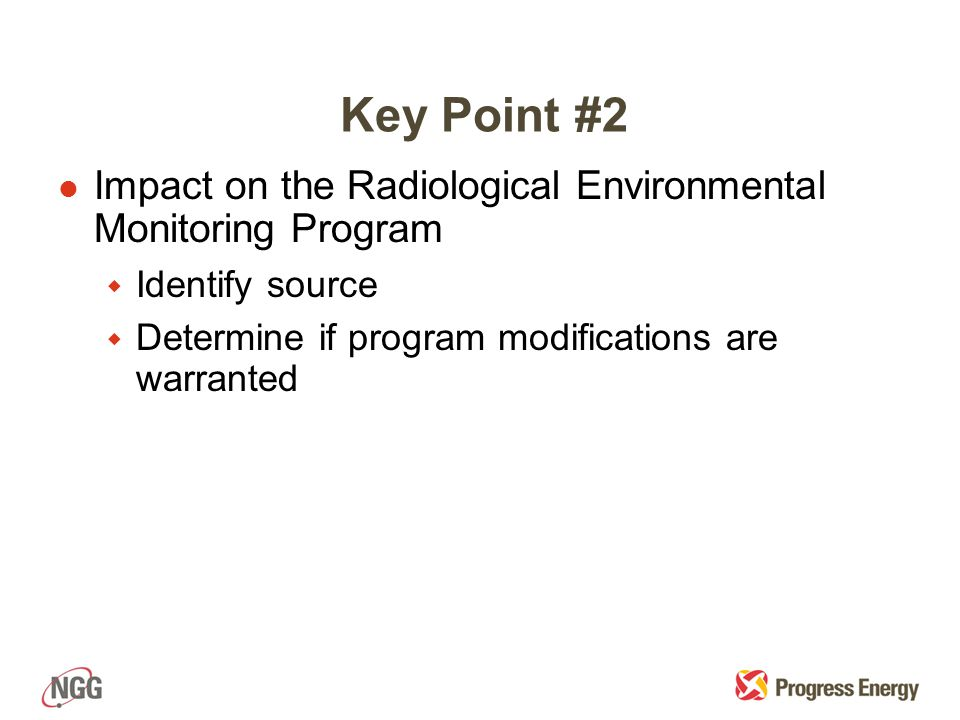 Key Point #2 l Impact on the Radiological Environmental Monitoring Program w Identify source w Determine if program modifications are warranted