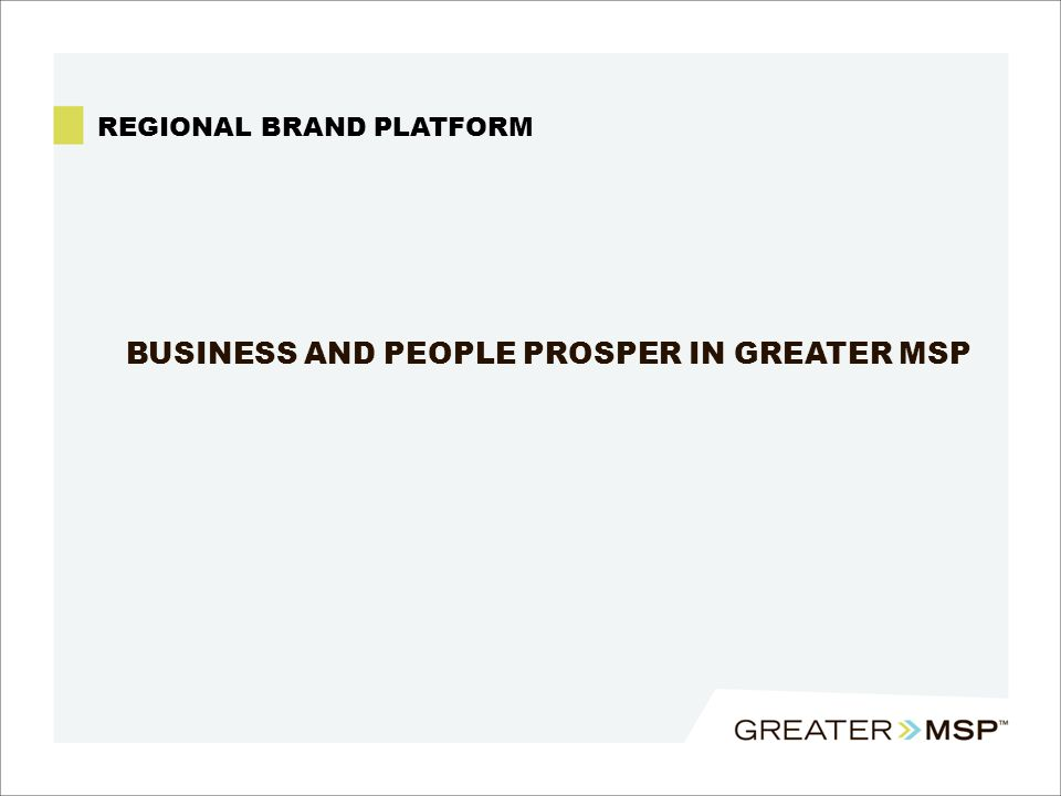 BUSINESS AND PEOPLE PROSPER IN GREATER MSP REGIONAL BRAND PLATFORM