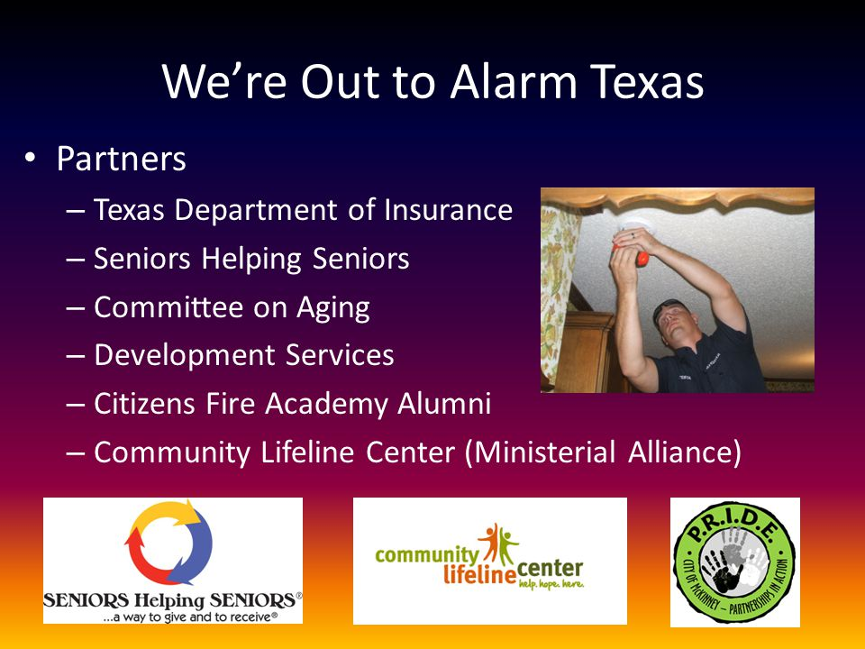 We're Out to Alarm Texas Partners – Texas Department of Insurance – Seniors Helping Seniors – Committee on Aging – Development Services – Citizens Fir