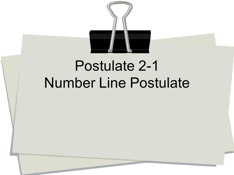 Postulate 2-1 Number Line Postulate