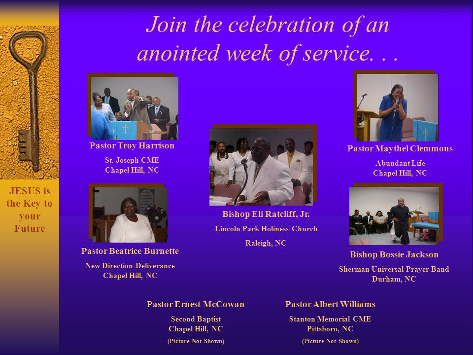 Join the celebration of an anointed week of service... Pastor Troy Harrison St. Joseph CME Chapel Hill, NC Pastor Beatrice Burnette New Direction Deli