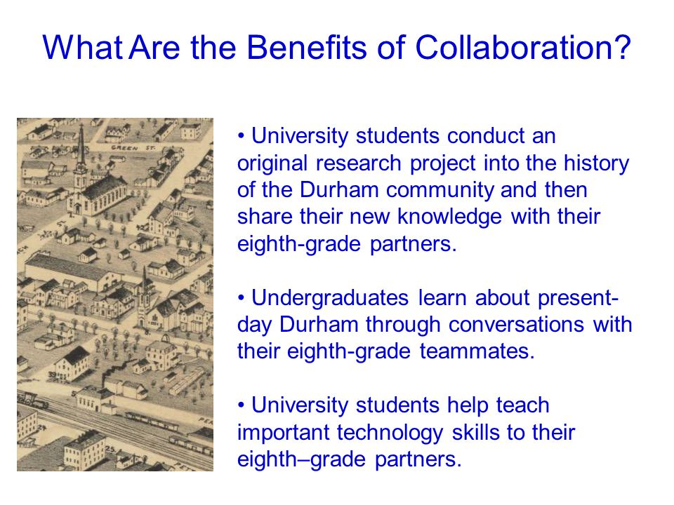 What Are the Benefits of Collaboration? University students conduct an original research project into the history of the Durham community and then sha