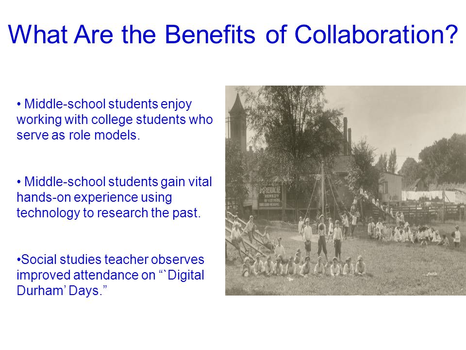 What Are the Benefits of Collaboration? Middle-school students enjoy working with college students who serve as role models. Middle-school students ga