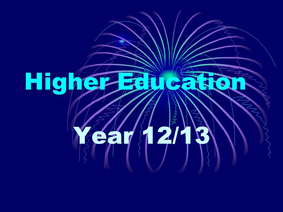Higher Education Year 12/13