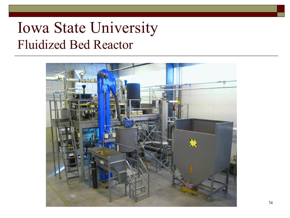 14 Iowa State University Fluidized Bed Reactor