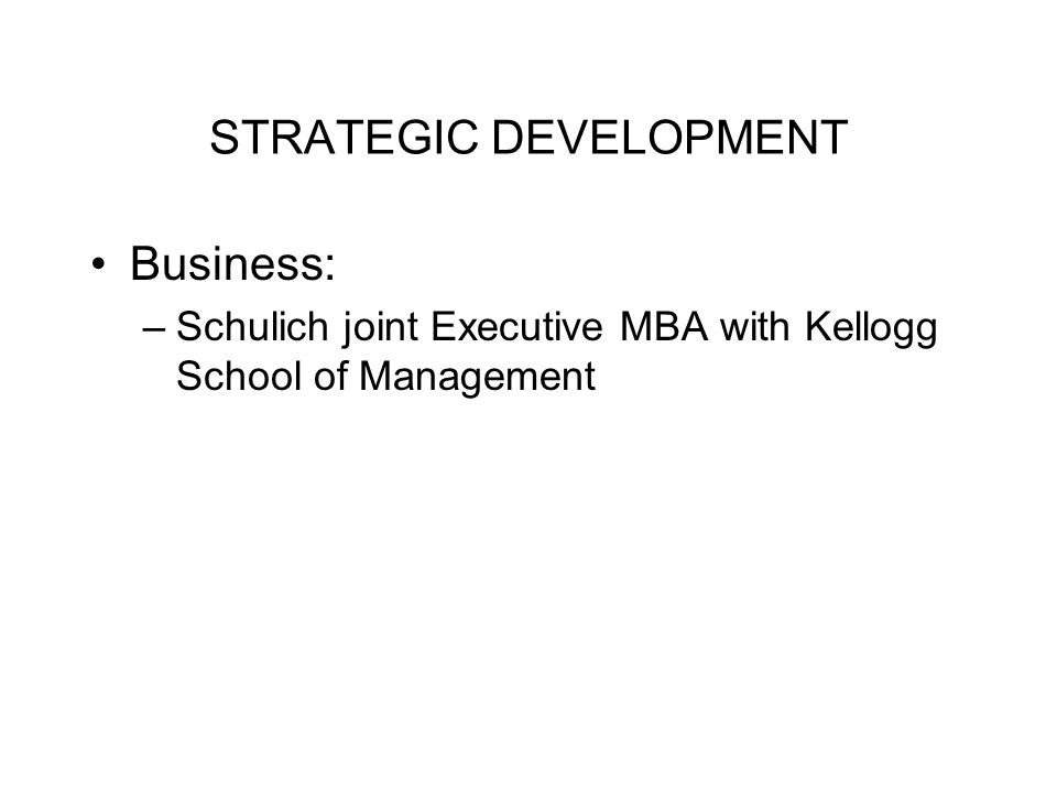 STRATEGIC DEVELOPMENT Business: –Schulich joint Executive MBA with Kellogg School of Management