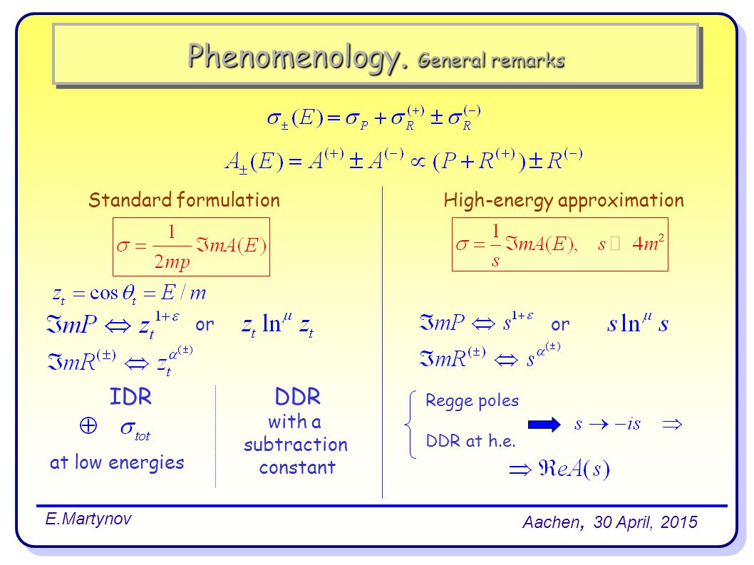 Phenomenology. General remarks Aachen, 30 April, 2015 E.Martynov Standard formulationHigh-energy approximation or IDR at low energies DDR with a subtr