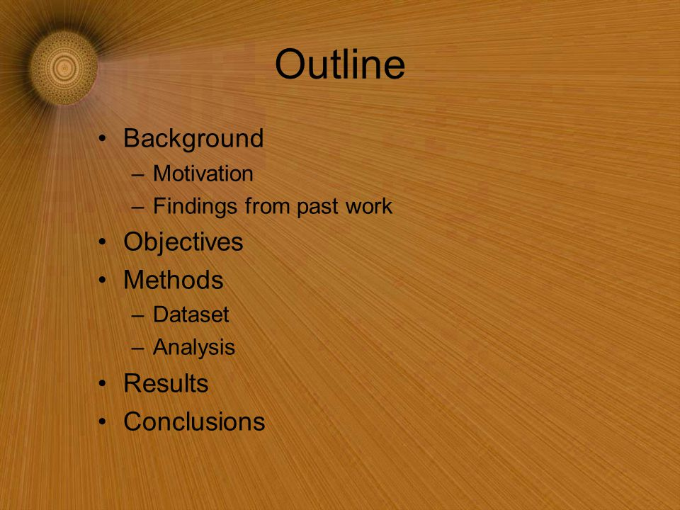 Outline Background –Motivation –Findings from past work Objectives Methods –Dataset –Analysis Results Conclusions