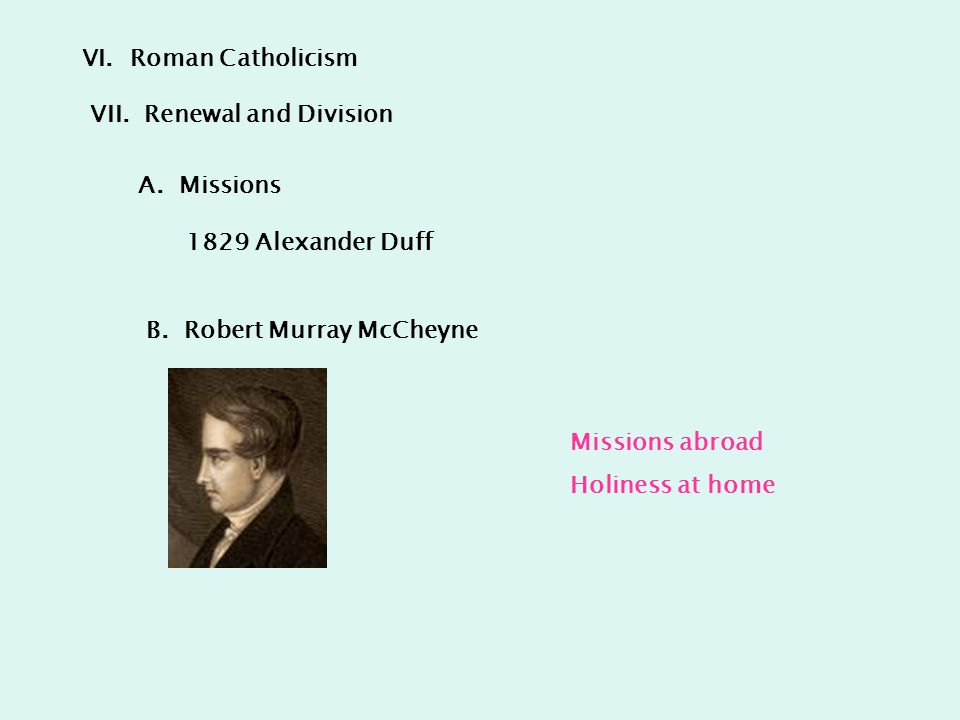 VI.Roman Catholicism VII.Renewal and Division A. Missions B.