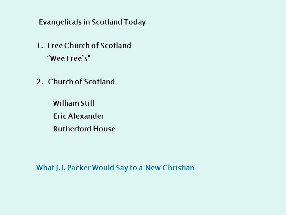 Evangelicals in Scotland Today 1.Free Church of Scotland Wee Free's 2.