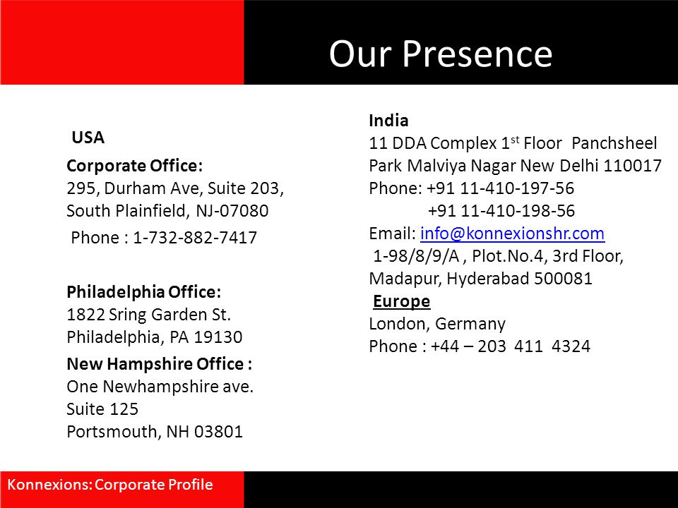 Our Presence USA Corporate Office: 295, Durham Ave, Suite 203, South Plainfield, NJ-07080 Phone : 1-732-882-7417 Philadelphia Office: 1822 Sring Garde