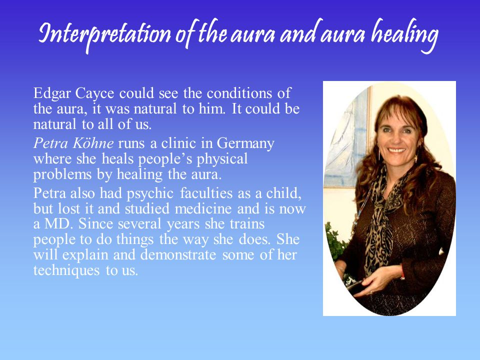 Interpretation of the aura and aura healing Edgar Cayce could see the conditions of the aura, it was natural to him.