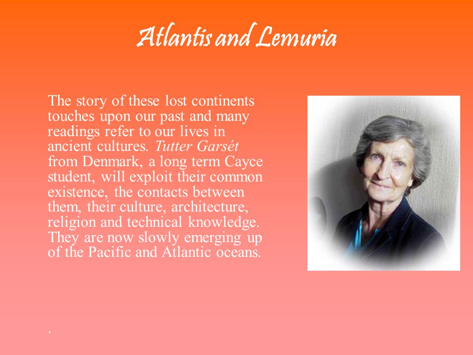 Atlantis and Lemuria The story of these lost continents touches upon our past and many readings refer to our lives in ancient cultures.