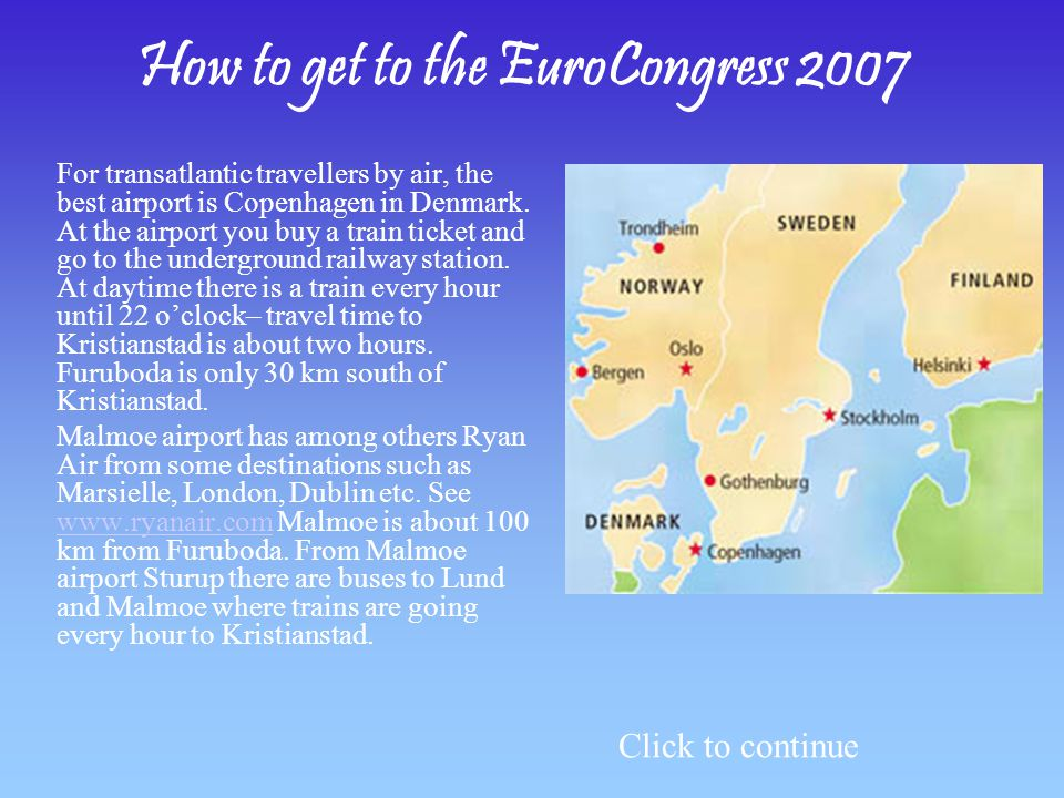 How to get to the EuroCongress 2007 For transatlantic travellers by air, the best airport is Copenhagen in Denmark.