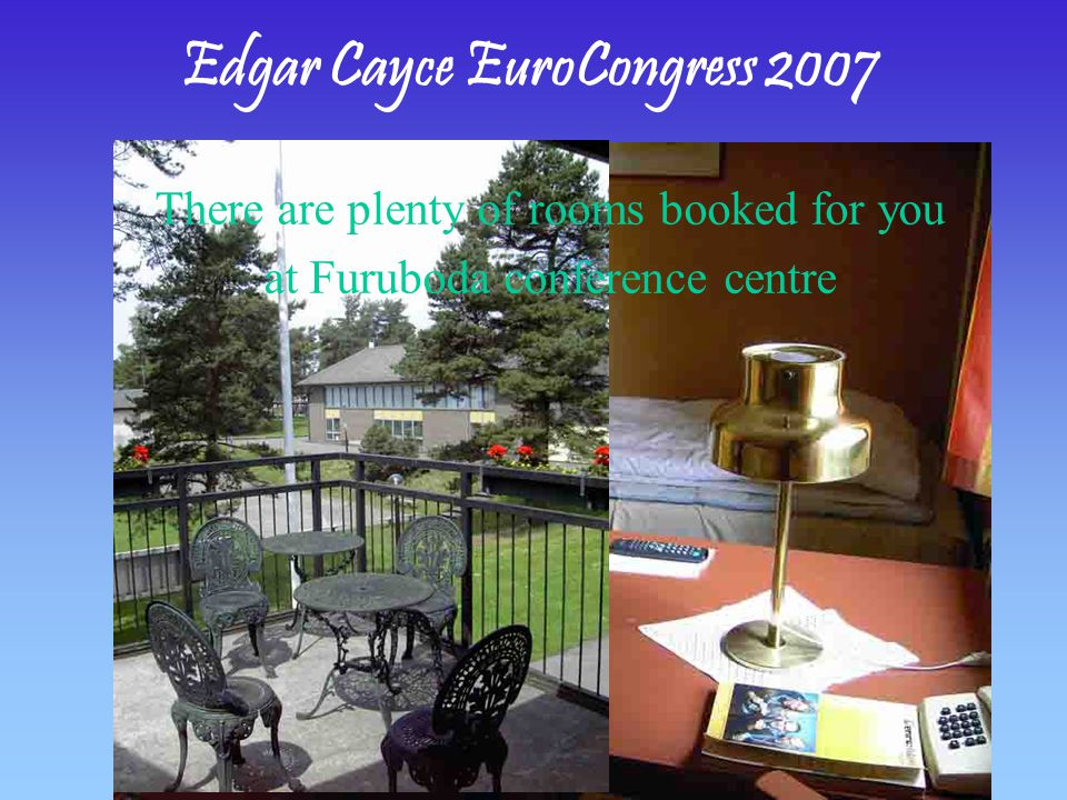 Edgar Cayce EuroCongress 2007 There are plenty of rooms booked for you at Furuboda conference centre