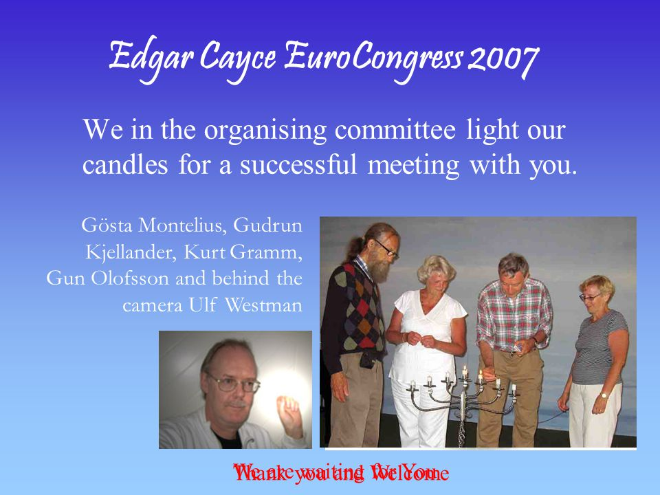 Edgar Cayce EuroCongress 2007 We in the organising committee light our candles for a successful meeting with you.