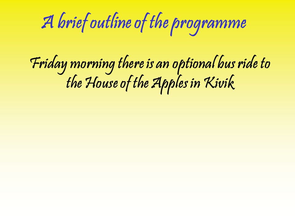 Friday morning there is an optional bus ride to the House of the Apples in Kivik A brief outline of the programme