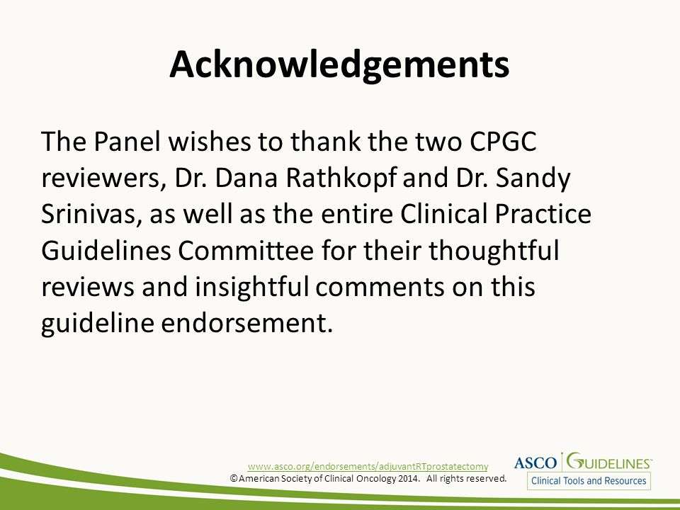 Acknowledgements The Panel wishes to thank the two CPGC reviewers, Dr. Dana Rathkopf and Dr. Sandy Srinivas, as well as the entire Clinical Practice G