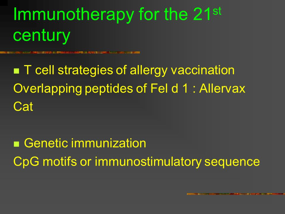 Immunotherapy for the 21 st century T cell strategies of allergy vaccination Overlapping peptides of Fel d 1 : Allervax Cat Genetic immunization CpG motifs or immunostimulatory sequence