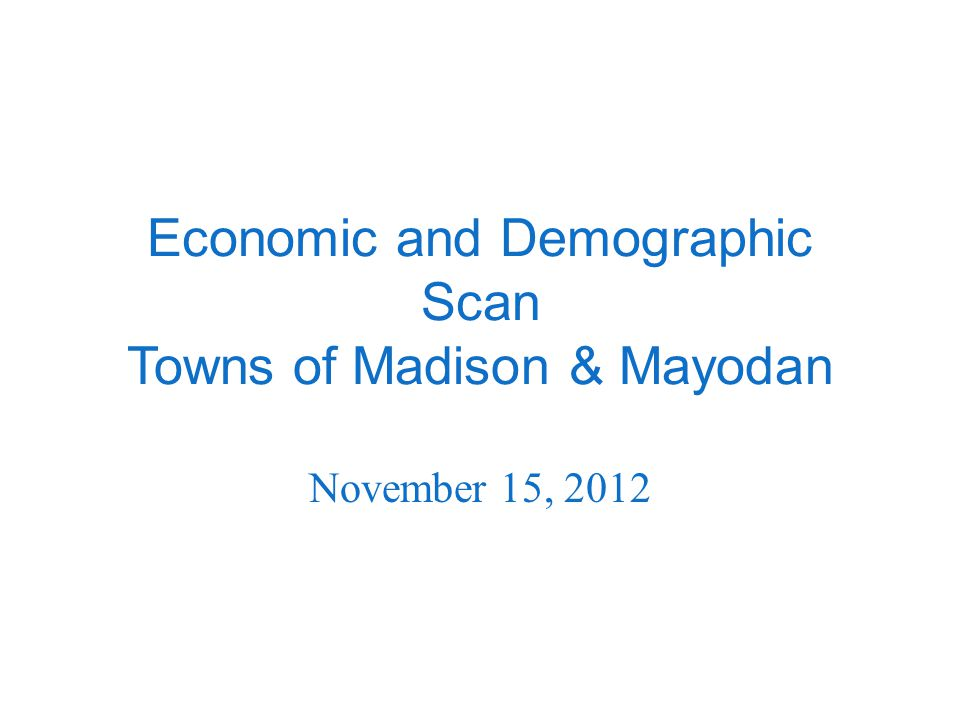 Economic and Demographic Scan Towns of Madison & Mayodan November 15, 2012